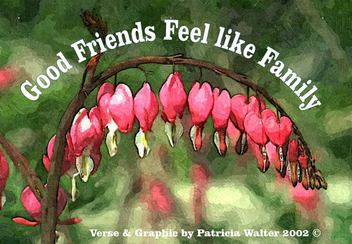 Good Friends Feel Like Family  Verse & Graphics by Patricia Walter 2002 ©