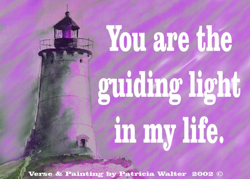 You are the guiding life in my life. Verse & Painting by Patricia Walter 2002 ©