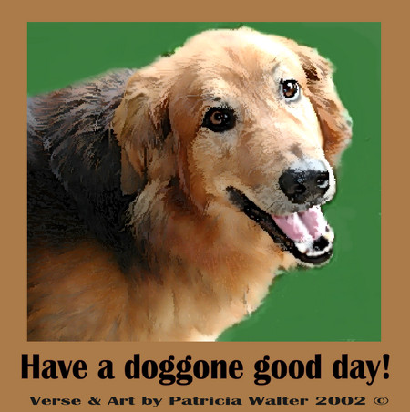 Have a Doggone Good Day Verse & Art by Patricia Walter 2002 ©
