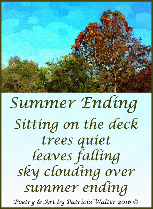 Summer Ending Sitting on the deck trees quiet leaves falling sky clouding over summer ending Poetry & Art by Patricia Walter 2016 ©