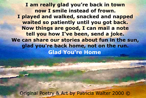 Glad Your Home Poem by Patricia Walter